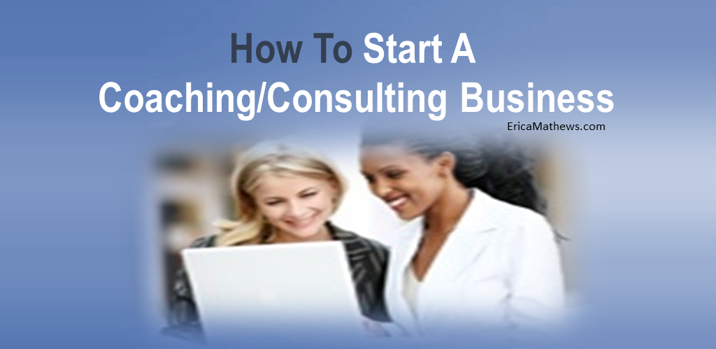 How To Start A Coaching-Consulting Business